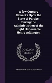 A Few Cursory Remarks Upon the State of Parties, During the Administration of the Right Honourable Henry Addington