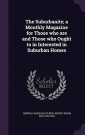 The Suburbanite; A Monthly Magazine for Those Who Are and Those Who Ought to in Interested in Suburban Homes