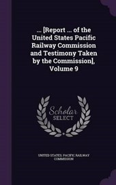 ... [Report ... of the United States Pacific Railway Commission and Testimony Taken by the Commission], Volume