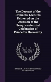 The Descent of the Primates; Lectures Delivered on the Occasion of the Sesquicentennial Celebration of Princeton University