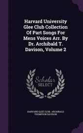 Harvard University Glee Club Collection of Part Songs for Mens Voices Arr. by Dr. Archibald T. Davison, Volume