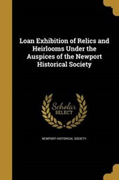 Loan Exhibition of Relics and Heirlooms Under the Auspices of the Newport Historical Society