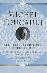 Security, Territory, Population | Michel Foucault ; Arnold I. Davidson ; Graham Burchell |