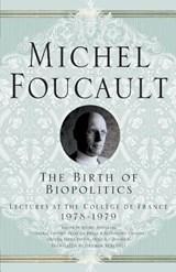 The Birth of Biopolitics | Foucault, M. ; Davidson, Arnold I. ; Burchell, Graham |