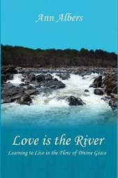 Love is the River - Learning to Live in the Flow of Divine Grace