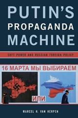 Putin's Propaganda Machine   Marcel H. Van Herpen  