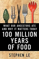 100 Million Years of Food | Stephen Le | 9781443431767