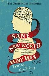 Sane new world   Ruby Wax  