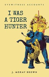 Eyewitness Accounts: I Was a Tiger Hunter