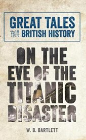 Great Tales from British History: On the Eve of the Titanic Disaster
