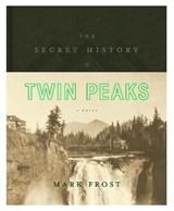 Secret History of Twin Peaks   Mark Frost  