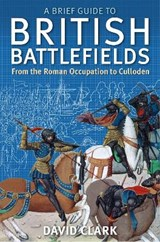 A Brief Guide to British Battlefields | David Clark | 9781472108135