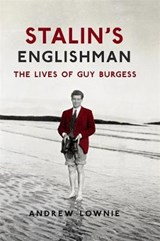 Stalin's Englishman: The Lives of Guy Burgess | Andrew Lownie | 9781473627376