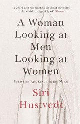 A Woman Looking at Men Looking at Women | Siri Hustvedt |