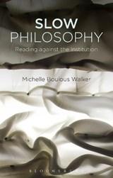 Slow Philosophy   Walker, Michelle Boulous (university of Queensland, Australia)  
