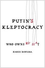 Putin's Kleptocracy   Karen Dawisha  