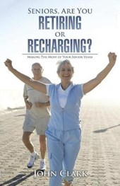 Seniors, Are You Retiring or Recharging?