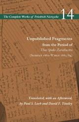 Unpublished Fragments from the Period of Thus Spoke Zarathustra (Summer 1882-Winter 1883/84)   Friedrich Nietzsche ; Alan D. Schrift ; Duncan Large ; Paul S. Loeb  