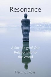 Resonance, A Sociology of the Relationship to the World