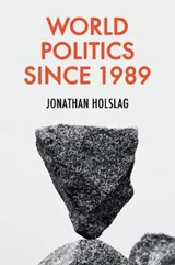 World Politics since 1989   Jonathan Holslag  