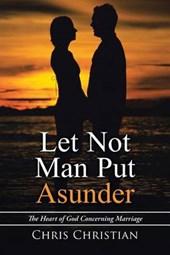 Let Not Man Put Asunder