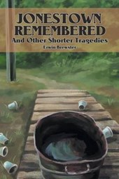Jonestown Remembered and Other Shorter Tragedies