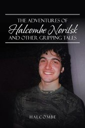 The Adventures of Halcombe Norilsk and Other Gripping Tales