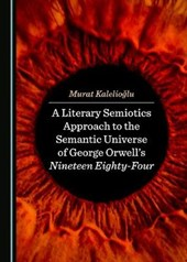 A Literary Semiotics Approach to the Universe of Meaning in George Orwell's 1984 Narrative