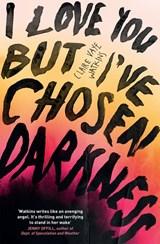 I Love You But I've Chosen Darkness   Claire Vaye Watkins  