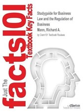 Studyguide for Business Law and the Regulation of Business by Mann, Richard A., ISBN