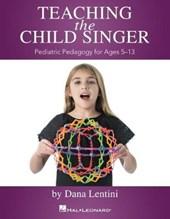 Teaching the Child Singer: Pediatric Pedagogy for Ages 5-13: Pediatric Pedagogy for Ages 5-13