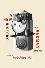 A New History of German Cinema   Kapczynski, Jennifer M. ; Richardson, Michael D. ; Mueller, Adeline ; Reimann, Andrea  