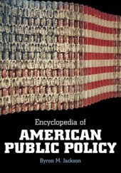 Encyclopedia of American Public Policy