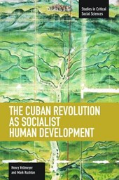 Cuban Revolution As Socialist Human Development, The: The Dynamics Of Universities, Knowledge & Society