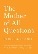 The Mother of All Questions | Rebecca Solnit |