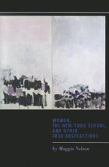 Women, the New York School, and Other True Abstractions   Maggie Nelson  