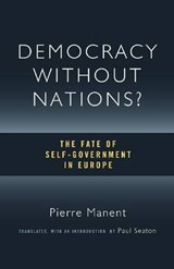 Manent, P: Democracy without Nations? | Pierre Manent |