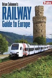 Brian Solomon's Railway Guide to Europe (Intl Edition)