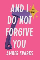 And I Do Not Forgive You - Stories and Other Revenges