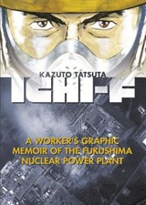 Ichi-f: a worker's graphic memoir of the fukushima nuclear power plant   Kazuto Tatsuta  