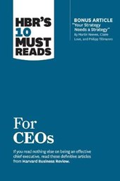 HBR's 10 Must Reads for Ceos (with Bonus Article 'Your Strategy Needs a Strategy' by Martin Reeves, Claire Love, and Philipp Tillmanns)