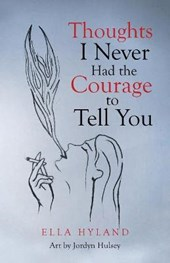 Thoughts I Never Had the Courage to Tell You