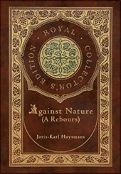 Against Nature (A rebours) (Royal Collector's Edition) (Case Laminate Hardcover with Jacket)