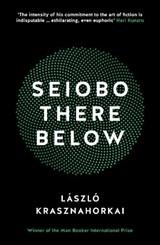 Seiobo There Below   Laszlo Krasznahorkai ; Ottilie Mulzet  