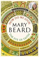 Civilisations: how do we look and the eye of faith   Mary Beard  