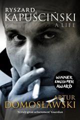 Ryszard Kapuscinski | Artur Domoslawski |