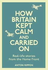 How Britain Kept Calm and Carried on | Anton Rippon | 9781782431909