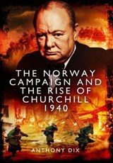 The Norway Campaign and the Rise of Churchill | Anthony Dix | 9781783400607