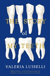 Story of my teeth | Valeria Luiselli | 9781783780815
