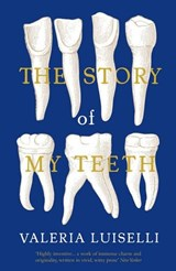 Story of my teeth | Valeria Luiselli ; Christina MacSweeney |